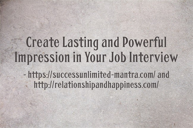 Create Lasting and Powerful Impression in Your Job Interview